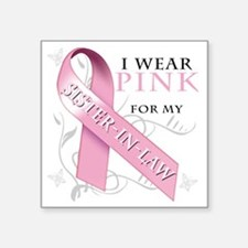 """I Wear Pink for my Sister I Square Sticker 3"""" x 3"""""""
