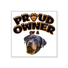 "Proud Owner of a Rottweiler Square Sticker 3"" x 3"""