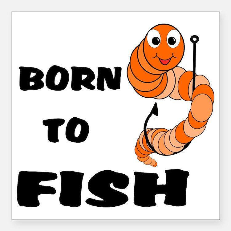 "Born To Fish Square Car Magnet 3"" x 3"""