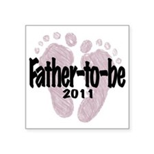 "FatherToBe 2011 (Girl) Square Sticker 3"" x 3"""