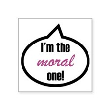 "Im_the_moral Square Sticker 3"" x 3"""