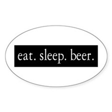 eat. sleep. beer. Oval Decal