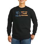 Why Do I Fish? Long Sleeve Dark T-Shirt