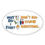 Why Do I Fish? Oval Sticker