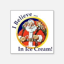 "IceCream_Believe-In_4-5h Square Sticker 3"" x 3"""