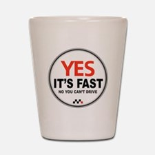 Copy of Yes Its Fast copy2 - Copy Shot Glass