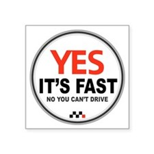 "Copy of Yes Its Fast copy2  Square Sticker 3"" x 3"""