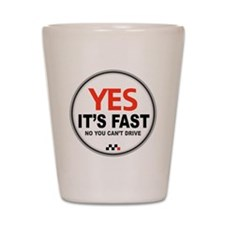 Yes Its Fast copy2 - Copy Shot Glass