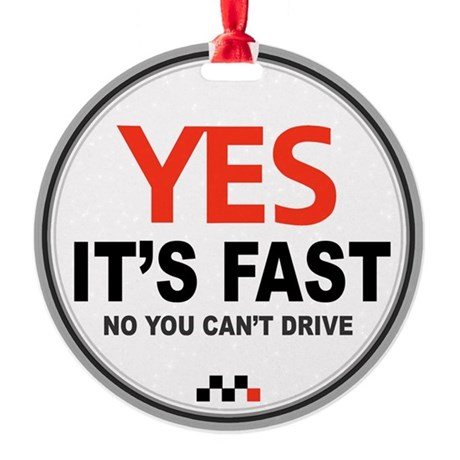 Yes Its Fast copy2 - Copy Round Ornament