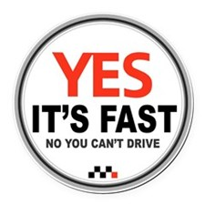 Yes Its Fast copy2 - Copy Round Car Magnet