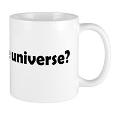 Do I dare disturb the universe? Mug