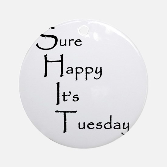 Sure Happy It's Tuesday Ornament (Round)