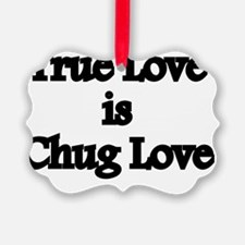 true-love-chug-love Ornament