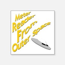 """Meter Reader From Outer Spa Square Sticker 3"""" x 3"""""""