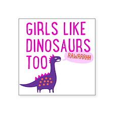 Girls Like Dinosaurs Too RAWRRHH Sticker