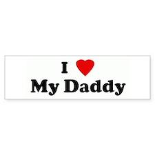 I Love My Daddy Bumper Bumper Sticker