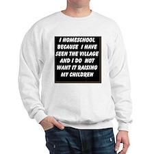 I HOMESCHOOL BECAUSE I HAVE SEEN THE VI Sweatshirt