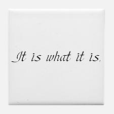 IT IS WHAT IT IS Tile Coaster