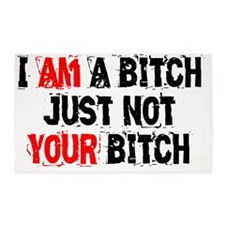 I Am a Bitch Just Not Your Bitch 3'x5' Area Rug