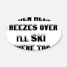 when hell freezes over Ill ski the Oval Car Magnet