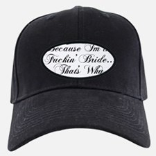Because Im the Fuckin Bride...Thats Why Baseball Hat