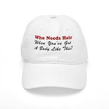 Who Needs Hair Baseball Cap