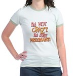 Not Crazy Just Pregnant Jr. Ringer T-Shirt