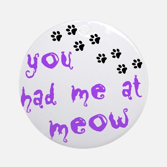 you had me at meow Round Ornament