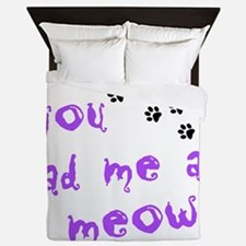 you had me at meow Queen Duvet