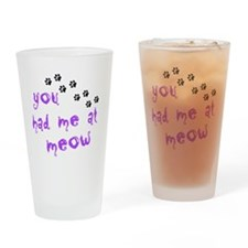 you had me at meow Drinking Glass