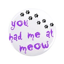 """you had me at meow 3.5"""" Button"""