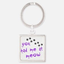 you had me at meow Square Keychain
