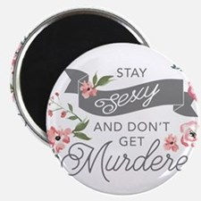 Stay Sexy and Don't Get Murdered Magnets