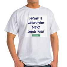 Home is where the Navy sends  Ash Grey T-Shirt