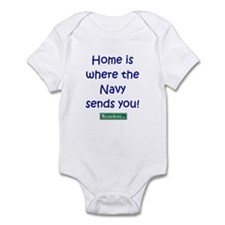 Home is where the Navy sends  Infant Bodysuit
