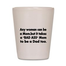 Any woman can be a Mom, Shot Glass