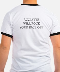 """acolytes will rock your face off"" on back ringer"