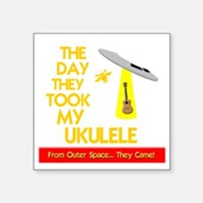"""The Day They Took My Ukulel Square Sticker 3"""" x 3"""""""