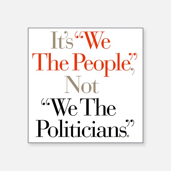 "We_The_Politicians Square Sticker 3"" x 3"""