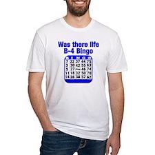 Was There Life B-4 Bingo Shirt