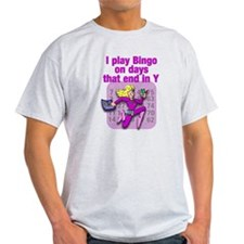 I only play Bingo on the days that e T-Shirt