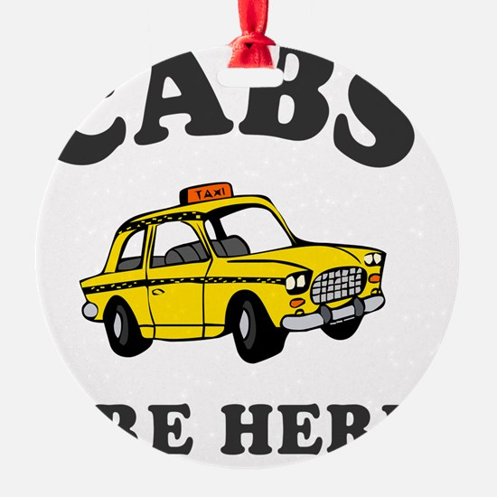 Cabs are here - blk Ornament