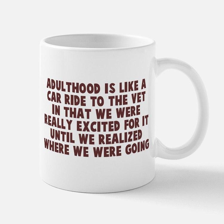 Adulthood like car ride to vet Mug