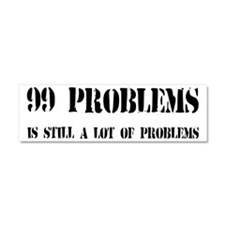 99 Problems Is A Lot Of Problems Car Magnet 10 x 3