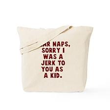 Dear naps, sorry I was a jerk Tote Bag