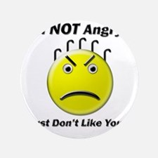 """Im Not Angry I Just Dont Like You 3.5"""" Button"""