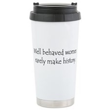 Cute Well behaved women rarely make history Travel Mug