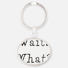 waitwhatshirt Oval Keychain