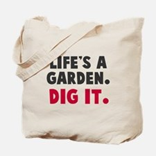 Life's A Garden. Dig It. Tote Bag