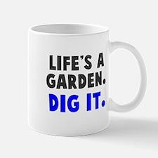 Life's A Garden. Dig It. Mug